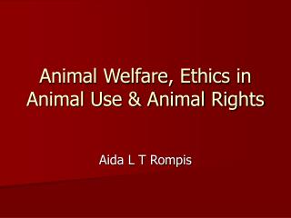 Animal Welfare, Ethics in Animal Use & Animal Rights