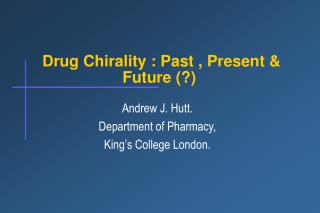 Drug Chirality : Past , Present & Future (?)