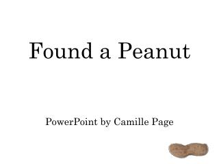 Found a Peanut PowerPoint by Camille Page