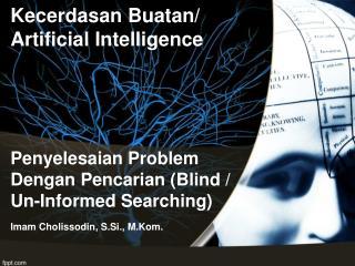 Penyelesaian Problem Dengan Pencarian (Blind / Un-Informed Searching)
