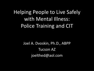 Helping People  t o  Live  Safely with Mental  Illness : Police Training and CIT