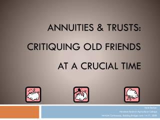 Annuities & Trusts: Critiquing old friends at a crucial time