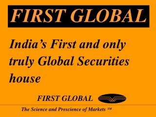India's First and only  truly Global Securities  house