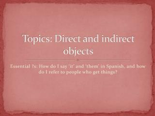 Topics: Direct and indirect objects