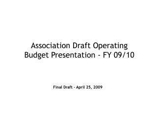 Association Draft Operating  Budget Presentation - FY 09/10