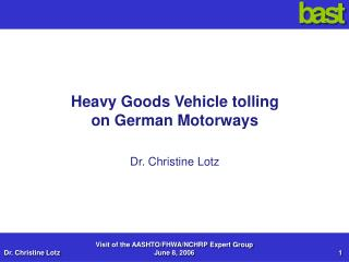 Heavy Goods Vehicle tolling  on German Motorways Dr. Christine Lotz