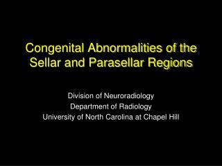 Congenital Abnormalities of the Sellar and Parasellar Regions