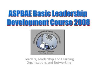Leaders, Leadership and Learning Organisations and Networking