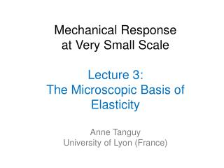 Mechanical Response at Very Small Scale Lecture 3: The  Microscopic  Basis of  Elasticity
