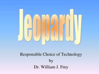 Responsible Choice of Technology by Dr. William J. Frey