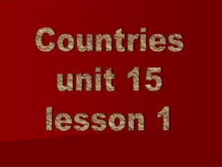 Countries unit 15 lesson 1