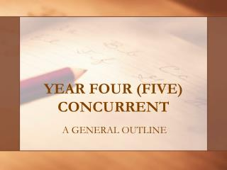 YEAR FOUR (FIVE) CONCURRENT