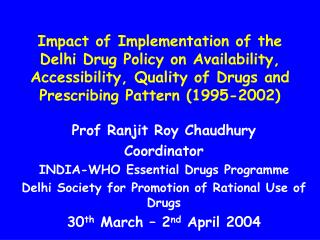 Prof Ranjit Roy Chaudhury Coordinator INDIA-WHO Essential Drugs Programme