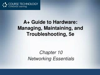 A+ Guide to Hardware:  Managing, Maintaining, and Troubleshooting, 5e