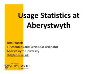 Tom Francis E-Resources and Serials Co-ordinator Aberystwyth University tbf@aber.ac.uk