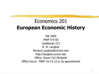 Economics 201 European Economic History Fall 2004  MWF 9-9:50 Castleman 212 R. N. Langlois
