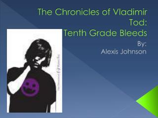 The Chronicles of Vladimir Tod: Tenth Grade Bleeds