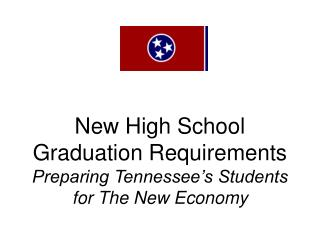 New High School Graduation Requirements Preparing Tennessee's Students for The New Economy