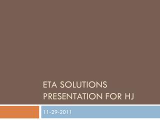 ETA SOLUTIONS PRESENTATION FOR HJ