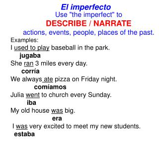 """Use """"the imperfect"""" to DESCRIBE / NARRATE a ctions, events, people, places of the past."""