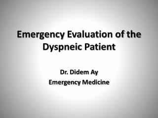 Emergency Evaluation  of  the  Dyspneic  Patient