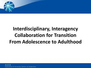 Interdisciplinary, Interagency Collaboration for Transition  From Adolescence to Adulthood