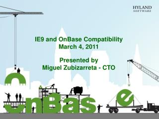 IE9 and  OnBase Compatibility March 4, 2011