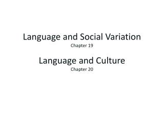Language and Social Variation Chapter 19 Language and Culture Chapter 20