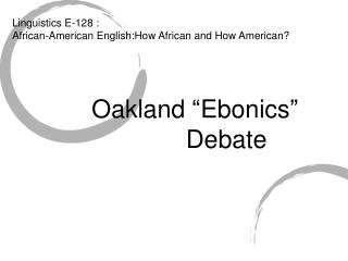 "Oakland  "" Ebonics ""                Debate"