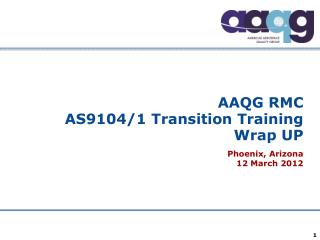 AAQG RMC AS9104/1 Transition Training Wrap UP