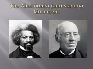 The Abolitionist (anti-slavery) Movement