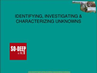 IDENTIFYING, INVESTIGATING & CHARACTERIZING UNKNOWNS