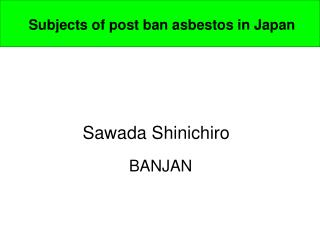 Subjects of post ban asbestos in Japan