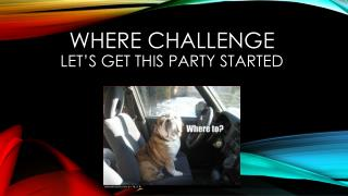 Where Challenge Let's Get this Party Started