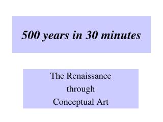 500 years in 30 minutes