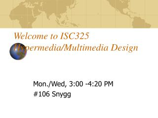 Welcome to ISC325 Hypermedia/Multimedia Design