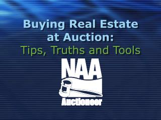 Buying Real Estate  at Auction: Tips, Truths and Tools