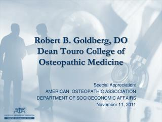 Robert B. Goldberg, DO Dean Touro College of Osteopathic Medicine