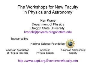 The Workshops for New Faculty  in Physics and Astronomy Ken Krane Department of Physics