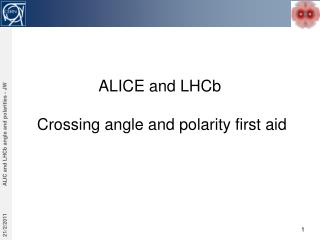 ALICE and  LHCb Crossing angle and polarity first aid