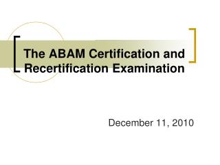 The ABAM Certification and   Recertification Examination