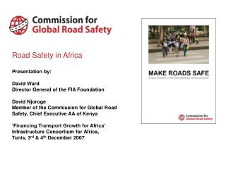 Road Safety in Africa  Presentation by: David Ward Director General of the FIA Foundation