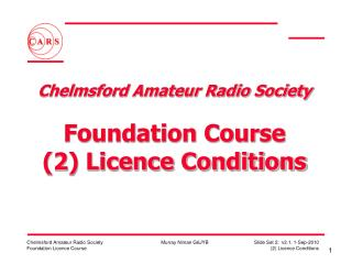 Chelmsford Amateur Radio Society  Foundation Course (2) Licence Conditions