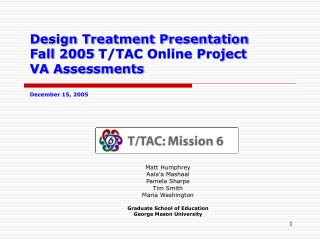 Design Treatment Presentation Fall 2005 T/TAC Online Project  VA Assessments December 15, 2005