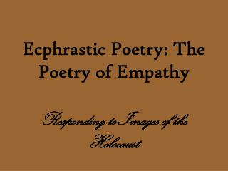 Ecphrastic Poetry: The Poetry of Empathy