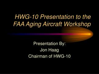HWG-10 Presentation to the FAA Aging Aircraft Workshop