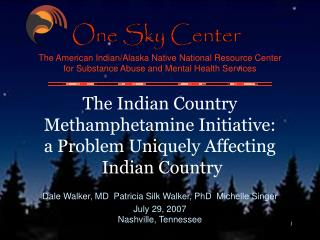 The Indian Country  Methamphetamine Initiative:  a Problem Uniquely Affecting  Indian Country