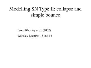 Modelling SN Type II: collapse and simple bounce