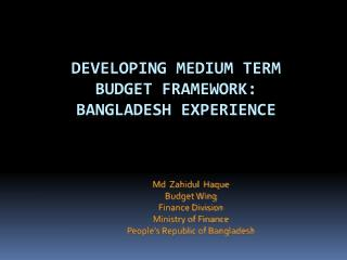 Developing Medium Term Budget Framework: Bangladesh Experience