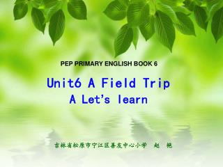 Unit6 A Field Trip A Let ' s learn